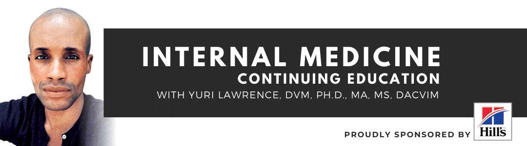 Internal Medicine Continuing Education with Yuri Lawrence, DVM, Ph.D., MA, MS, DACVIM